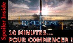 10 MINUTES... pour commencer deadcore