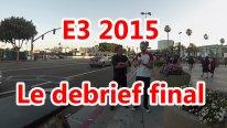 debrief final e3 2015 los angeles