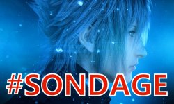 Final Fantasy XV Sondage de la semaine (2)