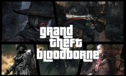 Grand Theft Bloodborne