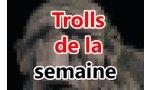 Les Trolls de la semaine : édition spéciale pour la centième
