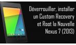 tuto nouvelle nexus 7 root deverrouiller bootloader et flasher custom recovery