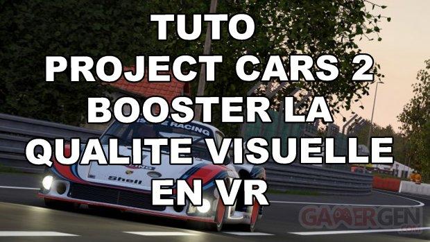 TUTO BOOSTER LA QUALITE VISUELLE DE PROJECT CARS 2