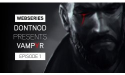 Webseries DONTNOD Presents Vampyr Episode 1   Making Monsters